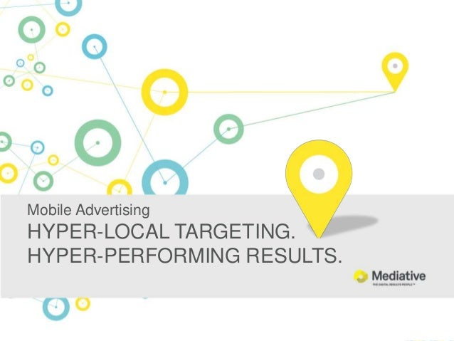 Mobile Advertising  HYPER-LOCAL TARGETING. HYPER-PERFORMING RESULTS.