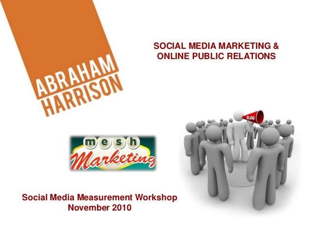Social Media Measurement Workshop November 2010 SOCIAL MEDIA MARKETING & ONLINE PUBLIC RELATIONS