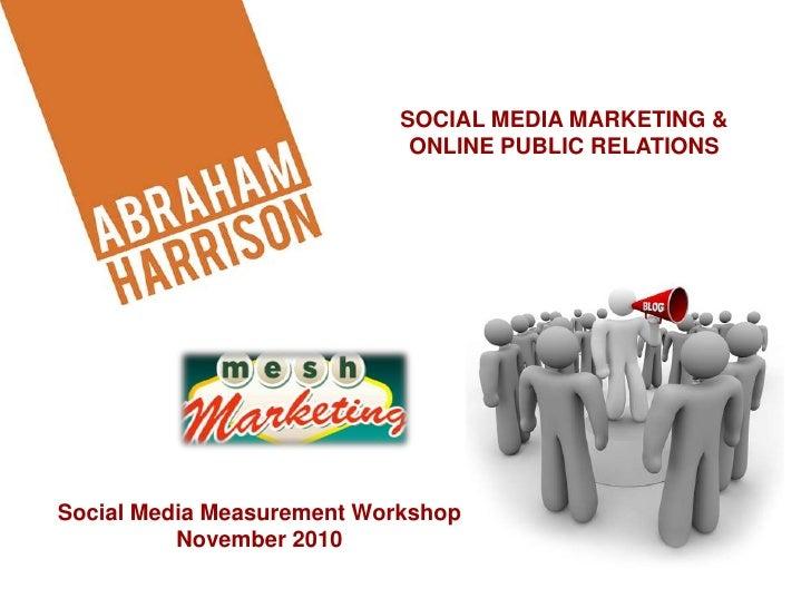 SOCIAL MEDIA MARKETING & <br />ONLINE PUBLIC RELATIONS<br />Social Media Measurement Workshop<br />November 2010<br />