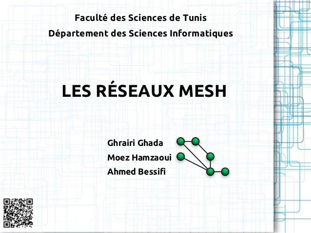 Faculté des Sciences de TunisDépartement des Sciences Informatiques  LES RÉSEAUX MESH            Ghrairi Ghada            ...