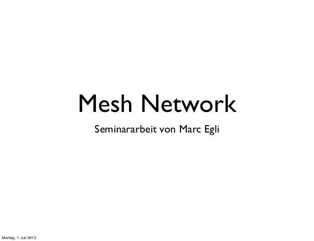 Mesh Network Seminararbeit von Marc Egli Montag, 1. Juli 2013