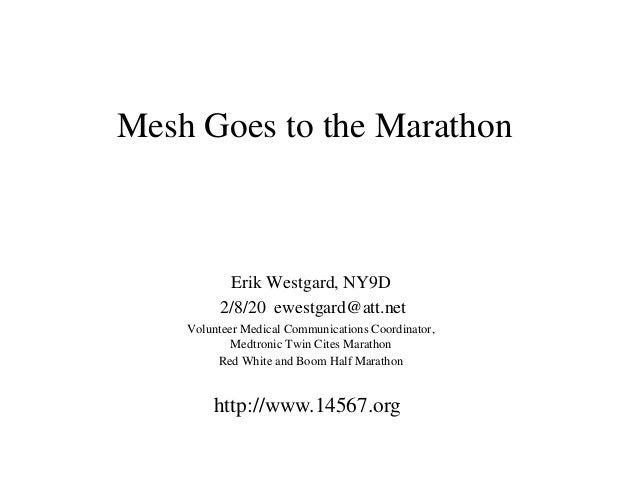 Mesh Goes to the Marathon Erik Westgard, NY9D 2/8/20 ewestgard@att.net Volunteer Medical Communications Coordinator, Medtr...