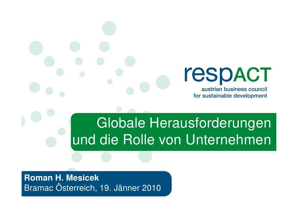 Globale Herausforderungen            und die Rolle von Unternehmen  Roman H. Mesicek Bramac Österreich, 19. Jänner 2010   1