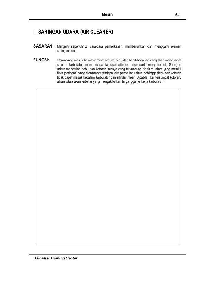 Mesin Daihatsu Training Center 6-1 I. SARINGAN UDARA (AIR CLEANER) SASARAN: Mengerti sepenuhnya cara-cara pemeriksaan, mem...