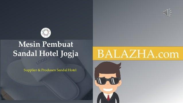 Mesin Pembuat Sandal Hotel Jogja Supplier & Produsen Sandal Hotel BALAZHA.com