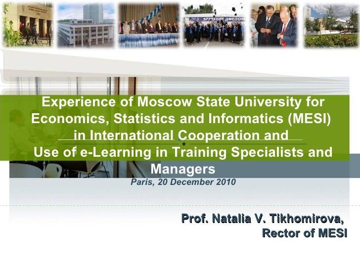 Prof. Natalia V. Tikhomirova ,  Rector of MESI Experience of Moscow State University for Economics, Statistics and Informa...