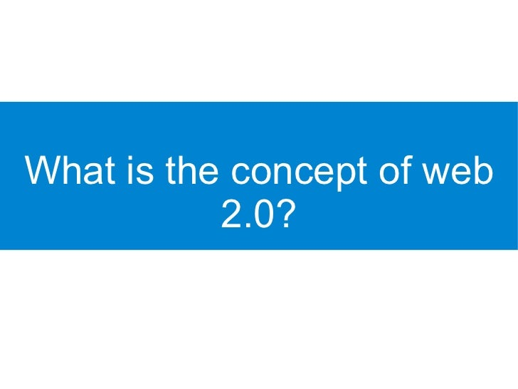 What is the concept of web            2.0?