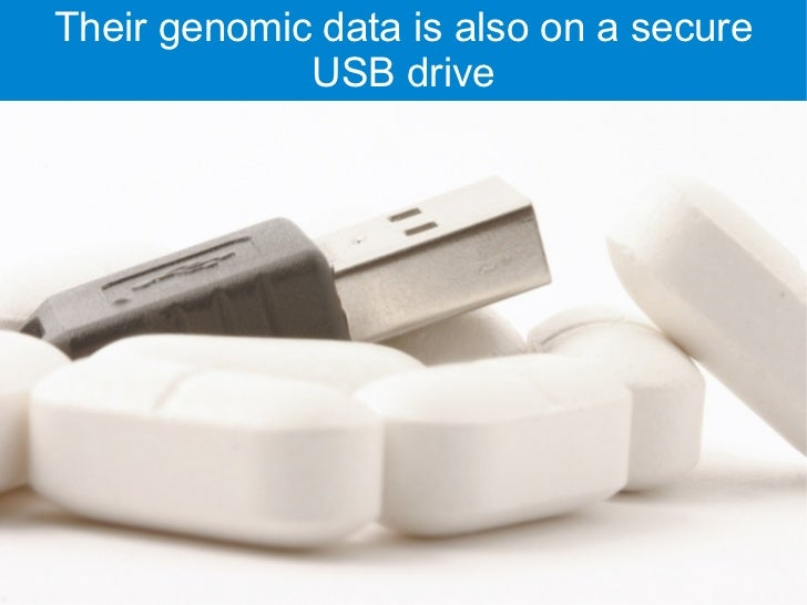 Their genomic data is also on a secure              USB drive