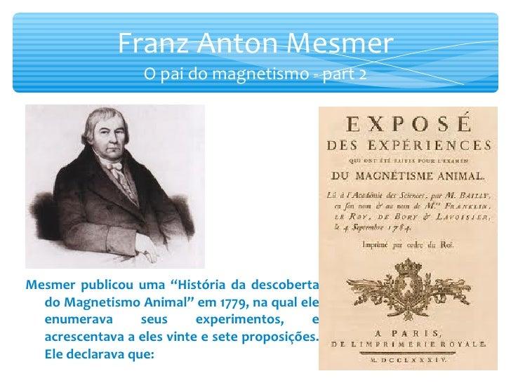 """Franz Anton Mesmer O pai do magnetismo - part 2 Mesmer publicou uma """"História da descoberta do Magnetismo Animal"""" em 1779,..."""