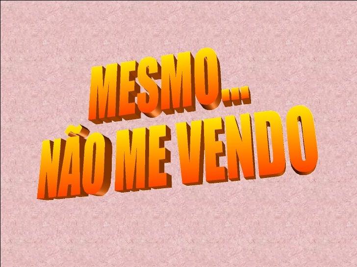 MESMO...  NÃO ME VENDO