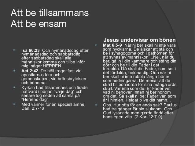 Att be tillsammans  Att be ensam ⦿ Isa 66:23 Och nymånadsdag efter nymånadsdag och sabbatsdag efter sabbatsdag skall alla...