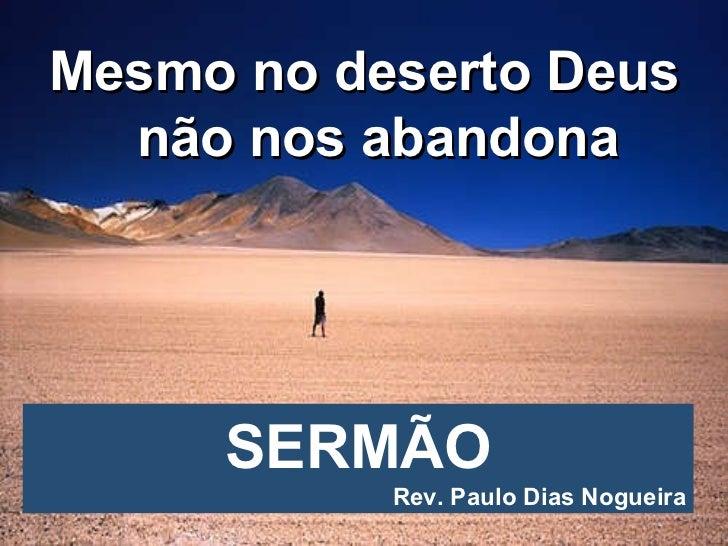 Mesmo no deserto Deus não nos abandona SERMÃO Rev. Paulo Dias Nogueira