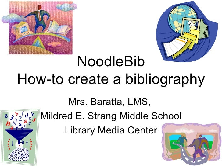 NoodleBib How-to create a bibliography Mrs. Baratta, LMS,  Mildred E. Strang Middle School Library Media Center