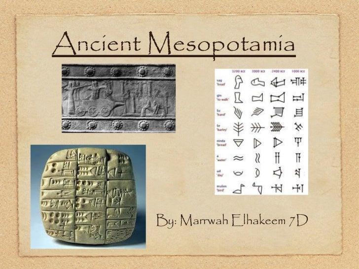 <ul><li>By: Marrwah Elhakeem 7D </li></ul>Ancient Mesopotamia