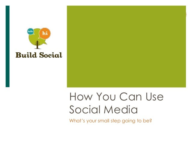How You Can UseSocial MediaWhat's your small step going to be?