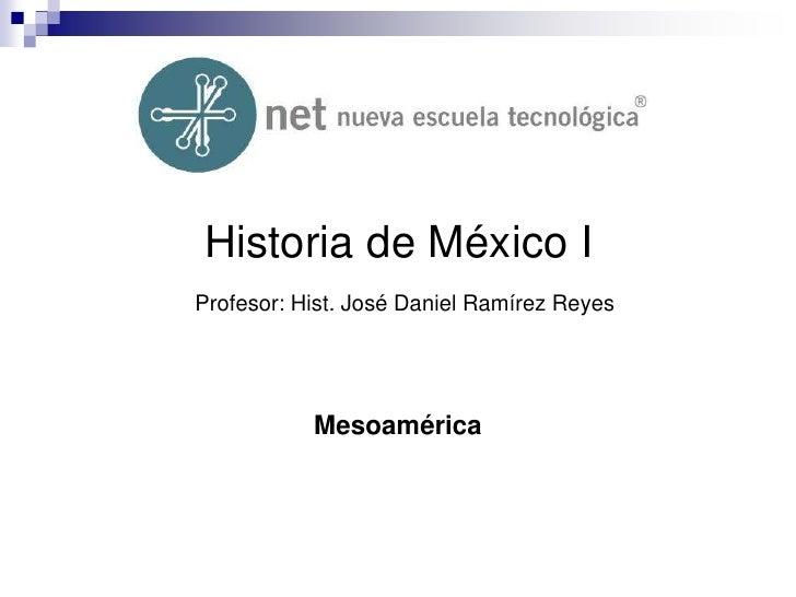 Historia de México IProfesor: Hist. José Daniel Ramírez Reyes<br />Mesoamérica<br />