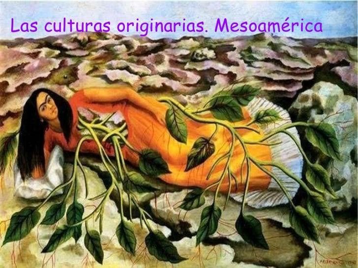 Las culturas originarias. Mesoamérica