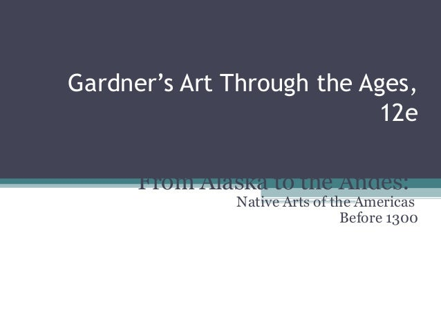 Gardner's Art Through the Ages,                           12e                      Chapter 14      From Alaska to the Ande...