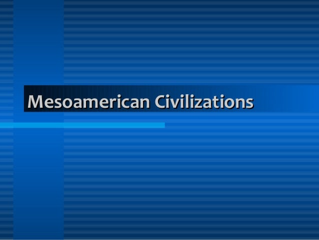 Mesoamerican CivilizationsMesoamerican Civilizations