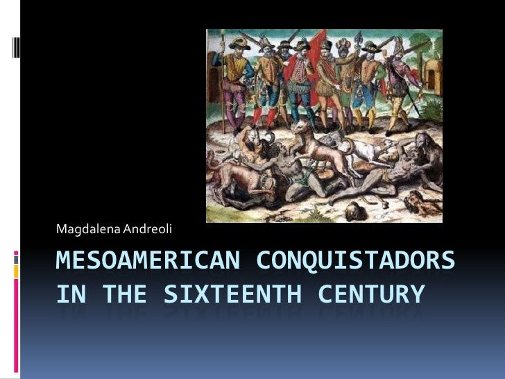 Mesoamerican Conquistadors in the Sixteenth Century<br />Magdalena Andreoli<br />