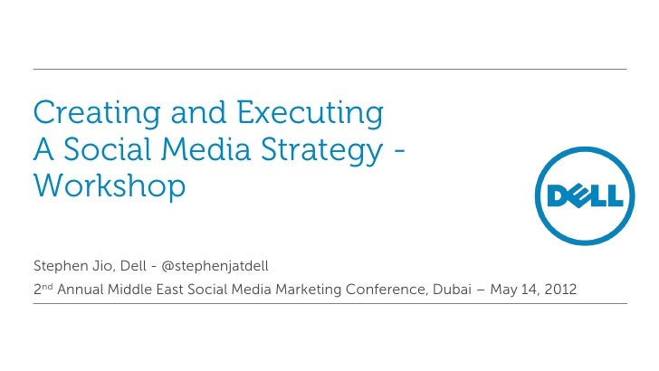 Creating and ExecutingA Social Media Strategy -WorkshopStephen Jio, Dell - @stephenjatdell2nd Annual Middle East Social Me...