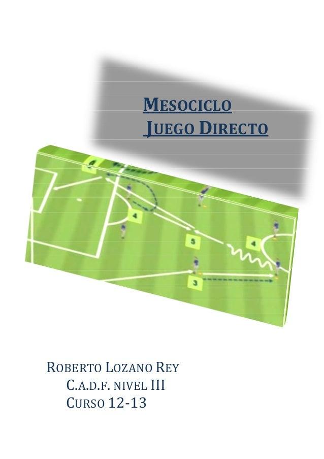 MESOCICLO JUEGO DIRECTO ROBERTO LOZANO REY C.A.D.F. NIVEL III CURSO 12-13