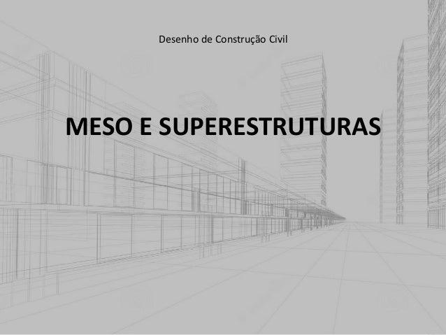 MESO E SUPERESTRUTURAS Desenho de Construção Civil