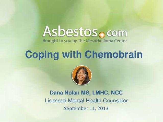 Coping with Chemobrain Dana Nolan MS, LMHC, NCC Licensed Mental Health Counselor September 11, 2013