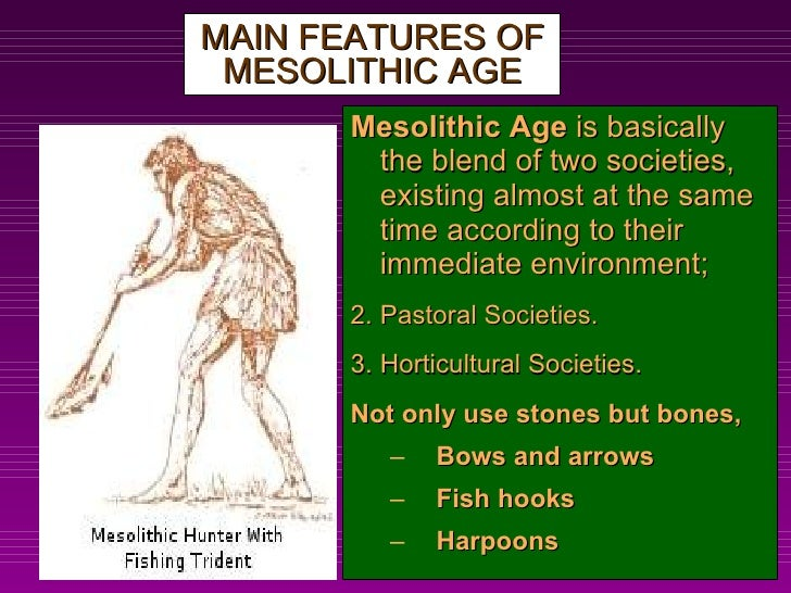 mesolithic age Mesolithic age corresponds between paleolithic and neolithic age it is also called as the middle stone age.