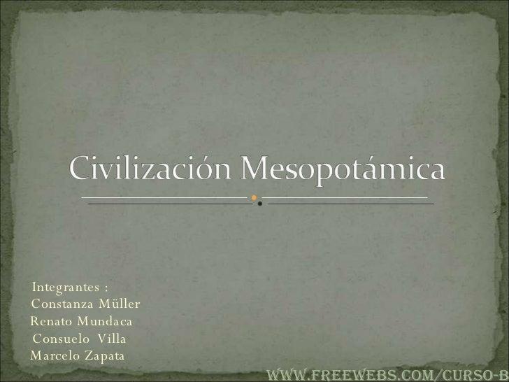 Integrantes :    Constanza Müller    Renato Mundaca    Consuelo  Villa   Marcelo Zapata  www.freewebs.com/curso-b