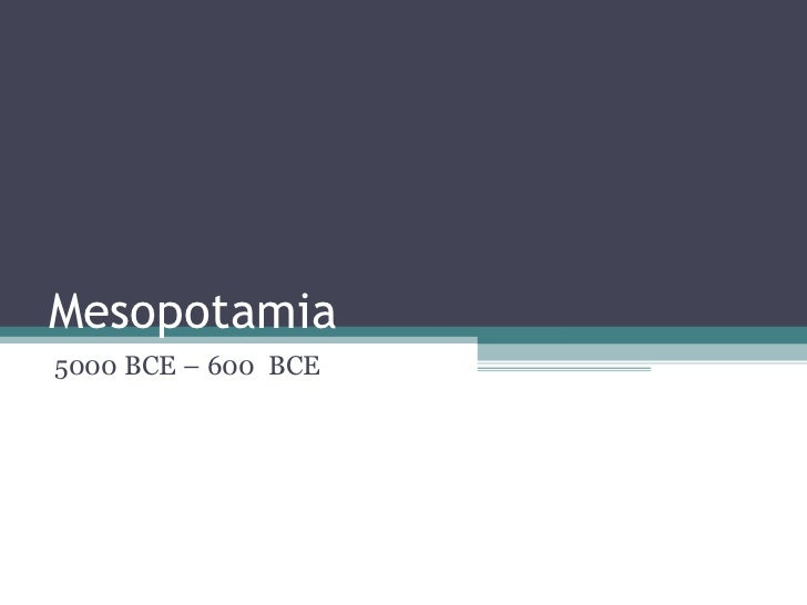Mesopotamia5000 BCE – 600 BCE