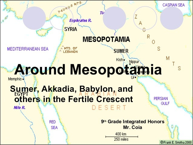 Around MesopotamiaSumer, Akkadia, Babylon, and others in the Fertile Crescent                      9th Grade Integrated Ho...