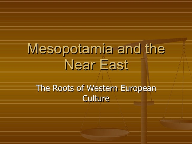 Mesopotamia and the Near East The Roots of Western European Culture