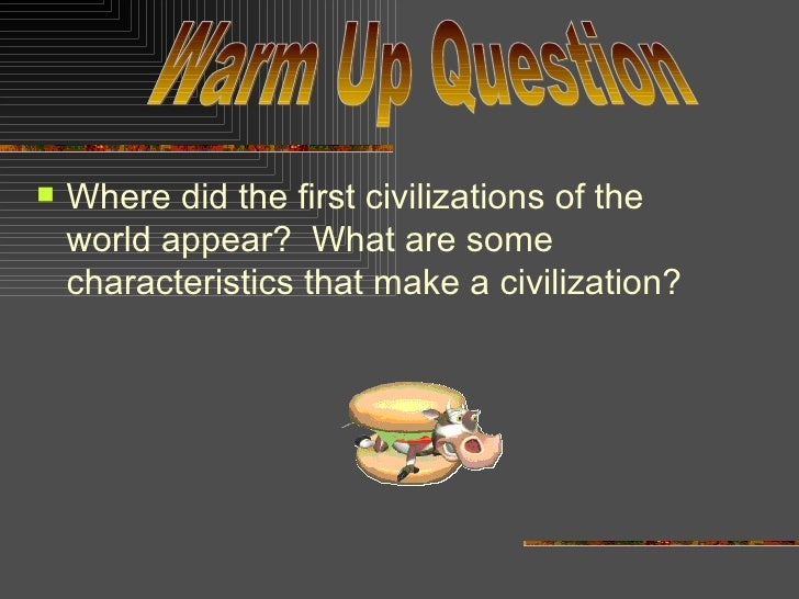 why did civilization first emerge in 2009-08-22  1 where did the first civilization of the ancient world emerge 2 what is the name of the form of writing used throughout the near east for well over.