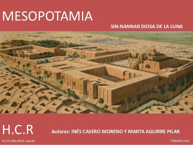 MESOPOTAMIA SIN-NANNAR DIOSA DE LA LUNA H.C.R Autoras: INÉS CASERO MORENO Y MARTA AGUIRRE PILAR IES VILLABLANCA, MADRID FE...