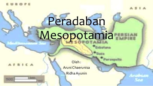 Peradaban Mesopotamia Oleh : Aruni Chaerunisa Ridha Ayunin