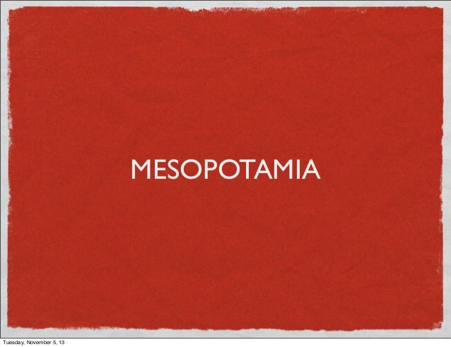 MESOPOTAMIA  Tuesday, November 5, 13
