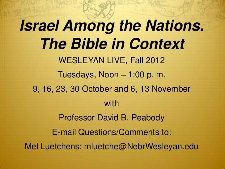 Israel Among the Nations.   The Bible in Context       WESLEYAN LIVE, Fall 2012       Tuesdays, Noon – 1:00 p. m. 9, 16, 2...