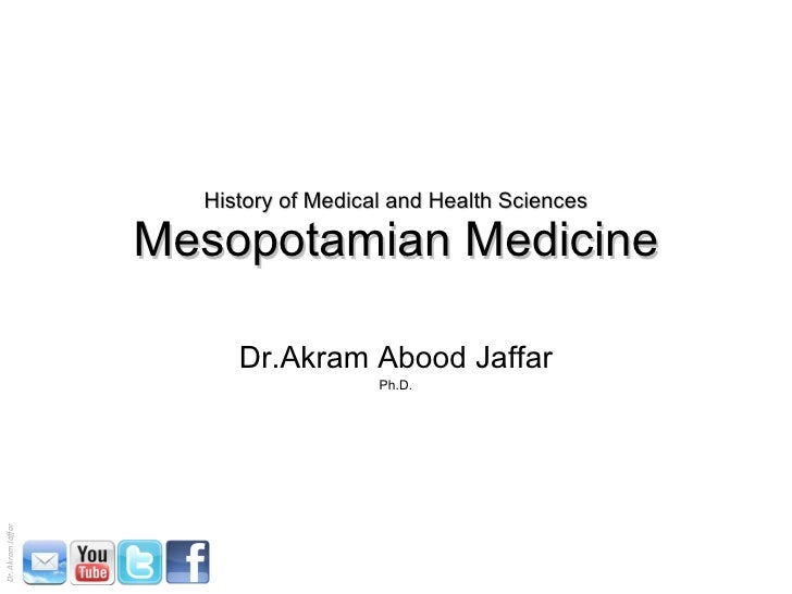 History of Medical and Health Sciences Mesopotamian Medicine Dr.Akram Abood Jaffar Ph.D.
