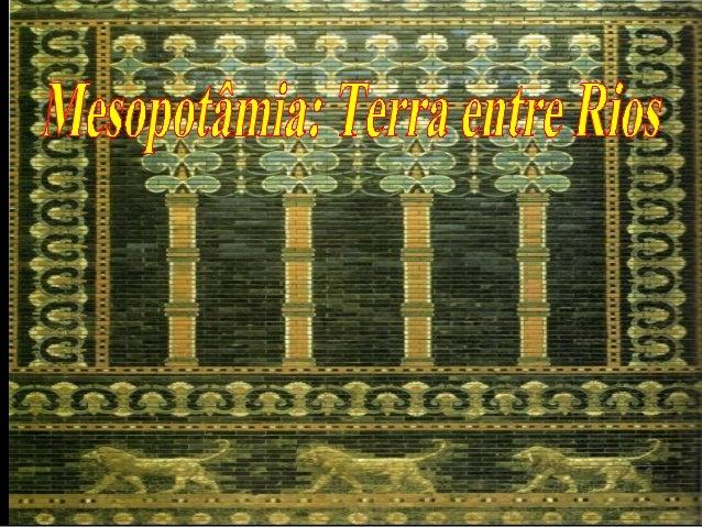 Mesopotâmia, região entre rios                                 Rio TigreRio Eufrates