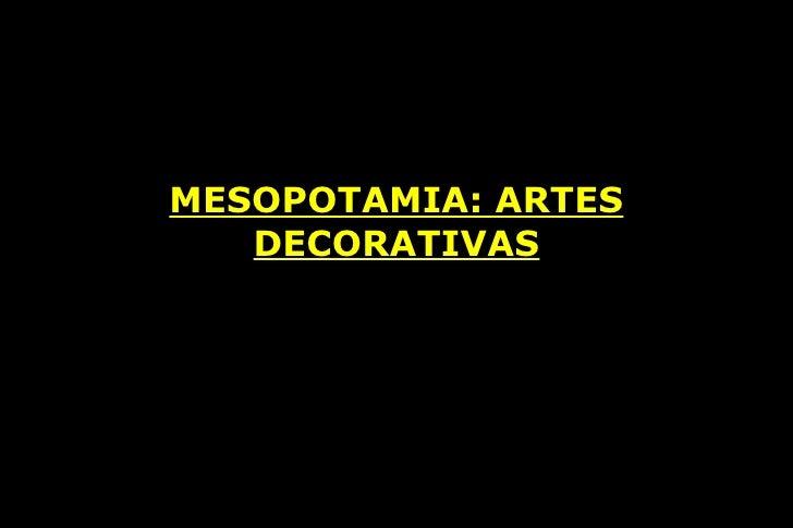 MESOPOTAMIA: ARTES DECORATIVAS