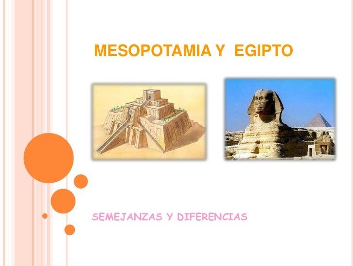 MESOPOTAMIA Y  EGIPTO<br />SEMEJANZAS Y DIFERENCIAS<br />