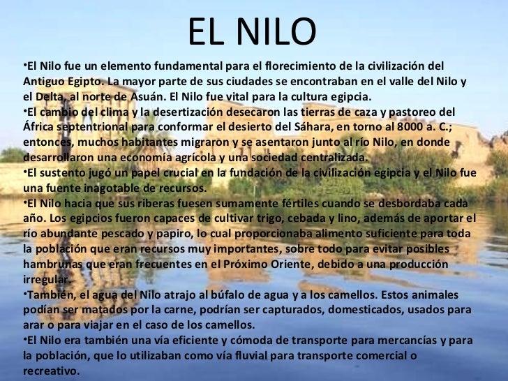 EL NILO <ul><li>El Nilo fue un elemento fundamental para el florecimiento de la civilización del Antiguo Egipto. La mayor ...