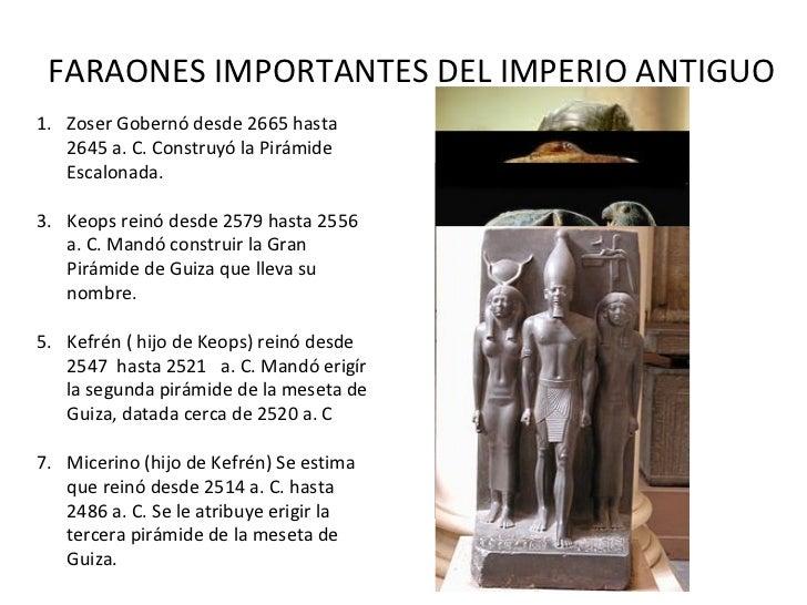 FARAONES IMPORTANTES DEL IMPERIO ANTIGUO <ul><li>Zoser Gobernó desde 2665 hasta 2645 a. C. Construyó la Pirámide Escalonad...