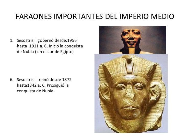 FARAONES IMPORTANTES DEL IMPERIO MEDIO <ul><li>Sesostris l  gobernó desde.1956 hasta  1911 a. C. Inició la conquista de Nu...