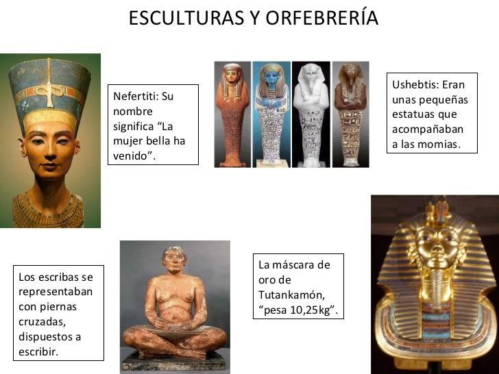 """ESCULTURAS Y ORFEBRERÍA Nefertiti: Su nombre significa """"La mujer bella ha venido"""". Los escribas se representaban con piern..."""