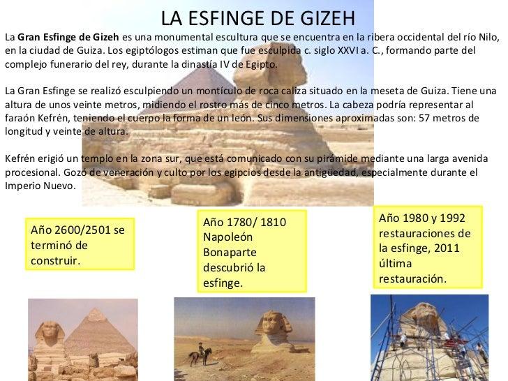 LA ESFINGE DE GIZEH La  Gran Esfinge de Gizeh  es una monumental escultura que se encuentra en la ribera occidental del rí...