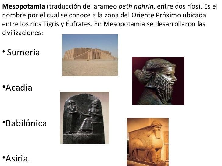 <ul><li>Mesopotamia  (traducción del arameo  beth nahrin , entre dos ríos). Es el nombre por el cual se conoce a la zona d...