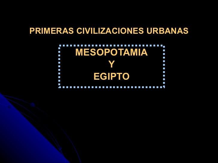 PRIMERAS CIVILIZACIONES URBANAS MESOPOTAMIA Y EGIPTO