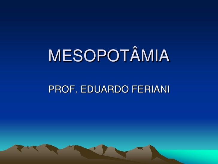MESOPOTÂMIAPROF. EDUARDO FERIANI